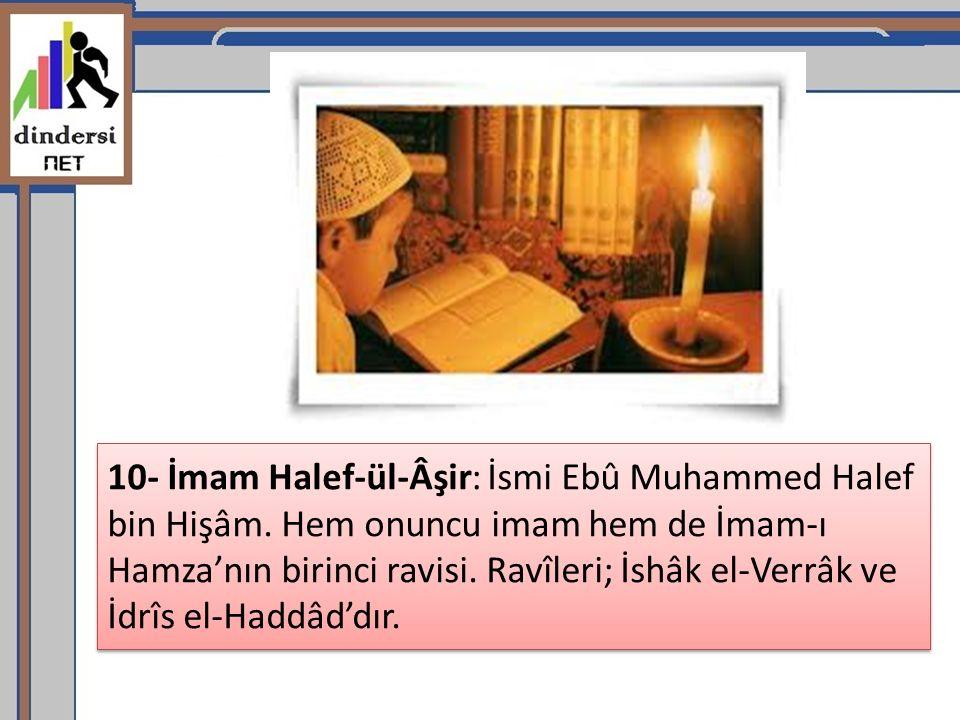 10- İmam Halef-ül-Âşir: İsmi Ebû Muhammed Halef bin Hişâm.