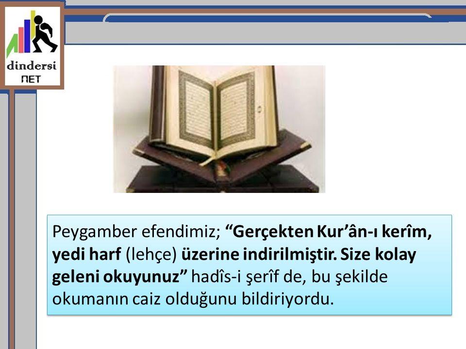 Peygamber efendimiz; Gerçekten Kur'ân-ı kerîm, yedi harf (lehçe) üzerine indirilmiştir.