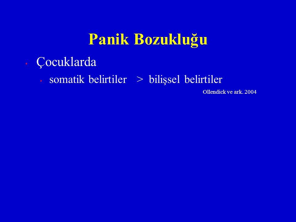 Çocuklarda somatik belirtiler > bilişsel belirtiler Ollendick ve ark. 2004 Panik Bozukluğu