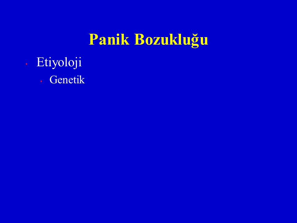 Etiyoloji Genetik Panik Bozukluğu