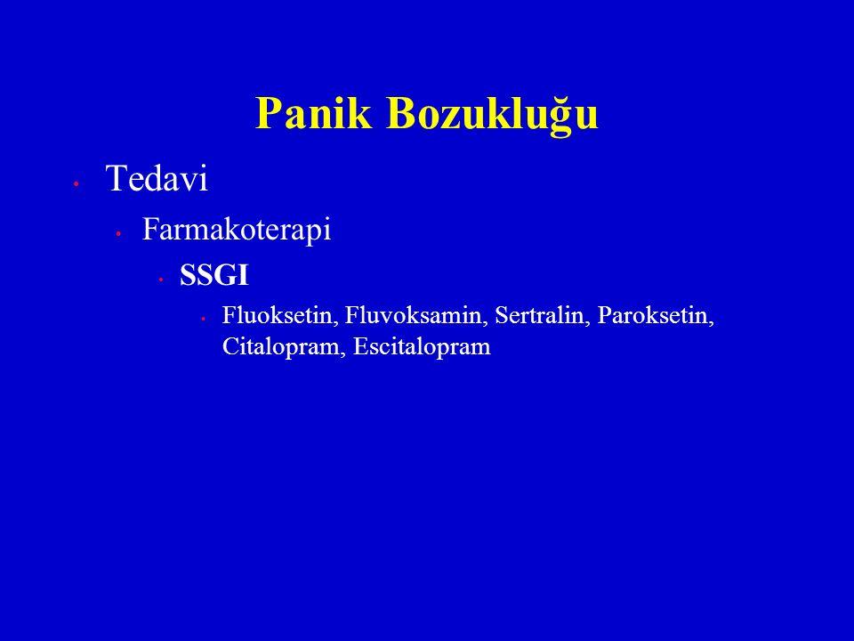 Tedavi Farmakoterapi SSGI Fluoksetin, Fluvoksamin, Sertralin, Paroksetin, Citalopram, Escitalopram Panik Bozukluğu