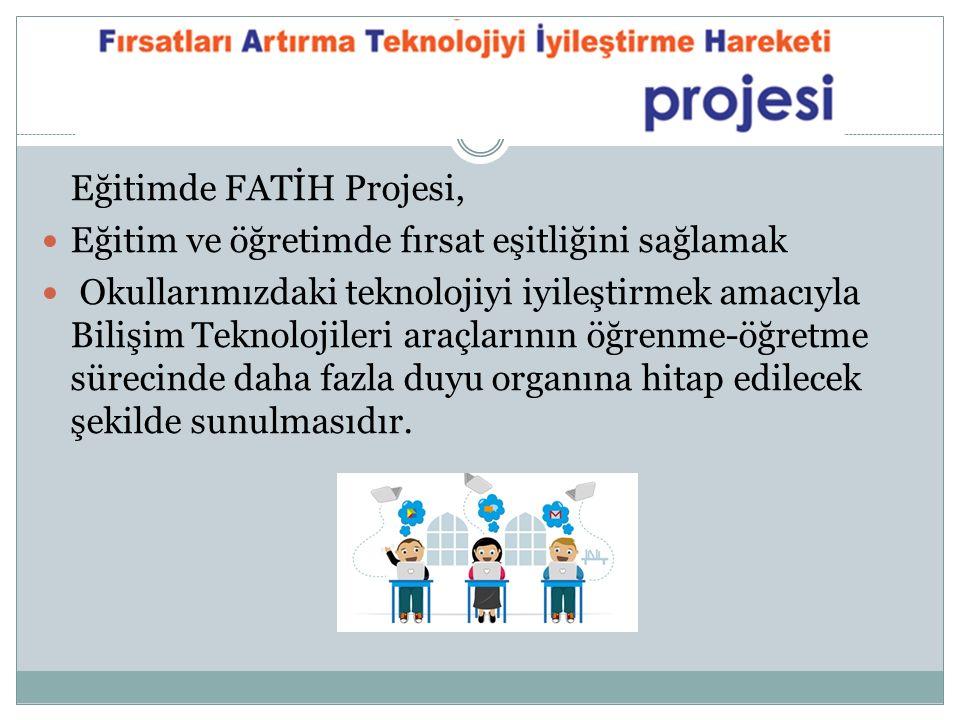 Eğitimde FATİH Projesi, Eğitim ve öğretimde fırsat eşitliğini sağlamak Okullarımızdaki teknolojiyi iyileştirmek amacıyla Bilişim Teknolojileri araçlar