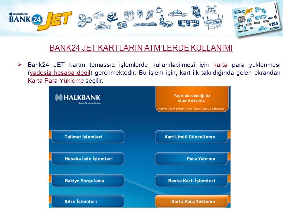 BANK24 JET KARTLARIN ATM'LERDE KULLANIMI  Bank24 JET kartın temassız işlemlerde kullanılabilmesi için karta para yüklenmesi (vadesiz hesaba değil) ge