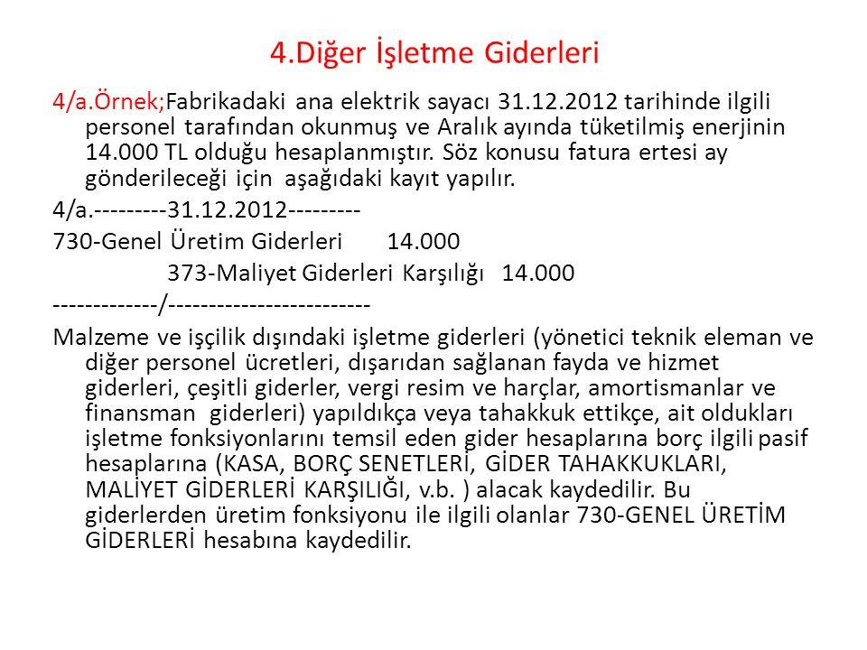4.Diğer İşletme Giderleri 4/a.Örnek;Fabrikadaki ana elektrik sayacı 31.12.2012 tarihinde ilgili personel tarafından okunmuş ve Aralık ayında tüketilmi
