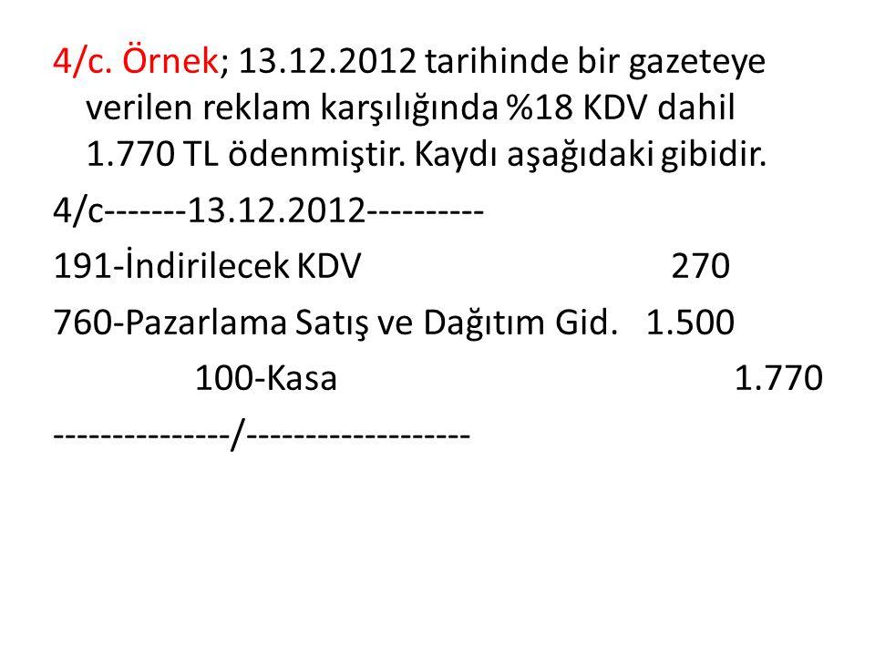 4/c. Örnek; 13.12.2012 tarihinde bir gazeteye verilen reklam karşılığında %18 KDV dahil 1.770 TL ödenmiştir. Kaydı aşağıdaki gibidir. 4/c-------13.12.