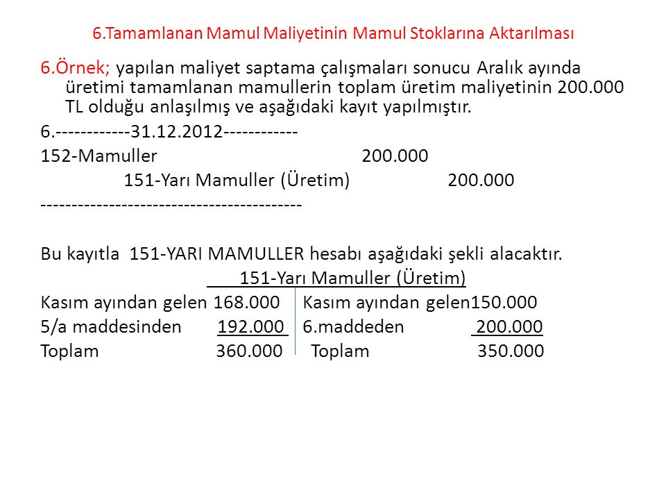 6.Tamamlanan Mamul Maliyetinin Mamul Stoklarına Aktarılması 6.Örnek; yapılan maliyet saptama çalışmaları sonucu Aralık ayında üretimi tamamlanan mamul