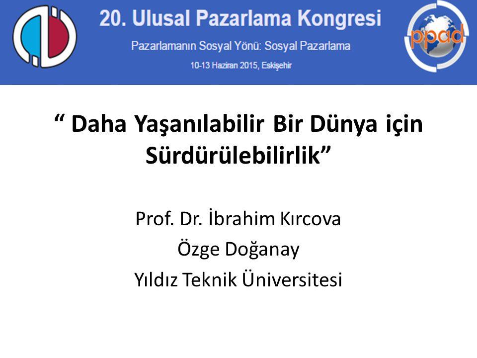 """"""" Daha Yaşanılabilir Bir Dünya için Sürdürülebilirlik"""" Prof. Dr. İbrahim Kırcova Özge Doğanay Yıldız Teknik Üniversitesi"""