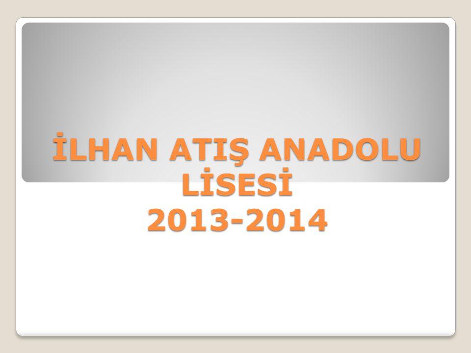 İLHAN ATIŞ ANADOLU LİSESİ 2013-2014