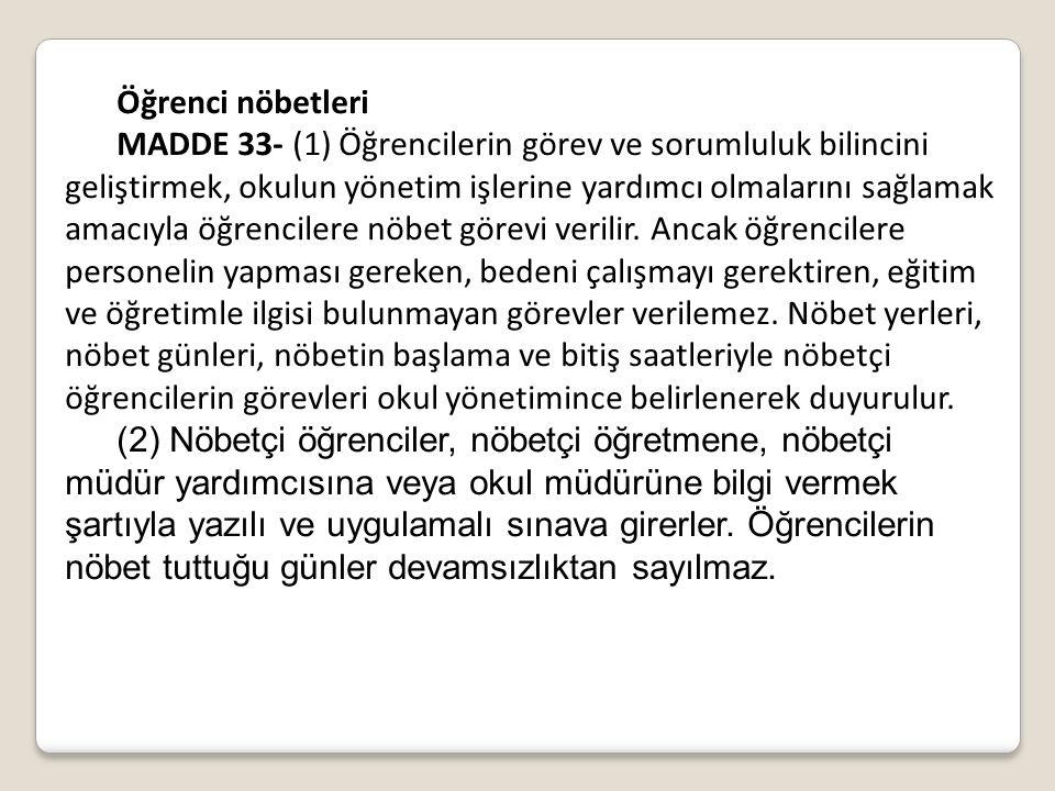 Öğrenci nöbetleri MADDE 33- (1) Öğrencilerin görev ve sorumluluk bilincini geliştirmek, okulun yönetim işlerine yardımcı olmalarını sağlamak amacıyla