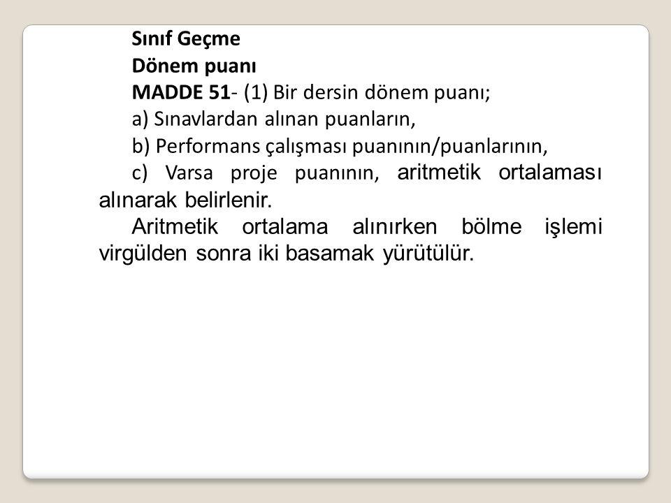 Sınıf Geçme Dönem puanı MADDE 51- (1) Bir dersin dönem puanı; a) Sınavlardan alınan puanların, b) Performans çalışması puanının/puanlarının, c) Varsa