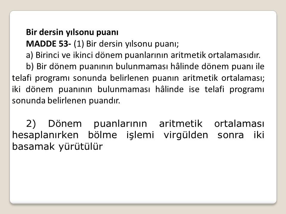 Bir dersin yılsonu puanı MADDE 53- (1) Bir dersin yılsonu puanı; a) Birinci ve ikinci dönem puanlarının aritmetik ortalamasıdır. b) Bir dönem puanının