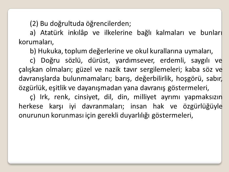 (2) Bu doğrultuda öğrencilerden; a) Atatürk inkılâp ve ilkelerine bağlı kalmaları ve bunları korumaları, b) Hukuka, toplum değerlerine ve okul kuralla