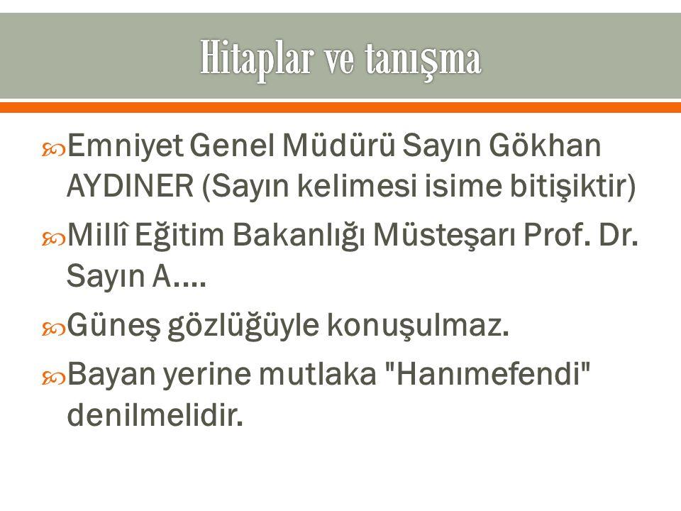  Emniyet Genel Müdürü Sayın Gökhan AYDINER (Sayın kelimesi isime bitişiktir)  Millî Eğitim Bakanlığı Müsteşarı Prof. Dr. Sayın A....  Güneş gözlüğü