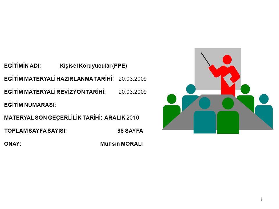 1 EĞİTİMİN ADI:Kişisel Koruyucular (PPE) EĞİTİM MATERYALİ HAZIRLANMA TARİHİ: 20.03.2009 EĞİTİM MATERYALİ REVİZYON TARİHİ: 20.03.2009 EĞİTİM NUMARASI: