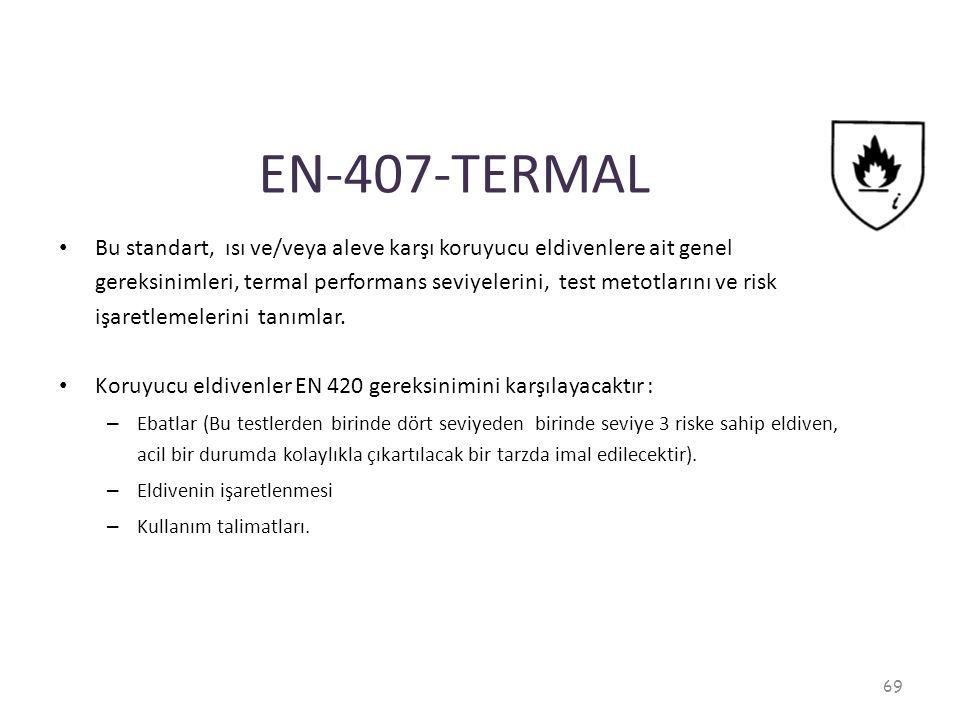 EN-407-TERMAL Bu standart, ısı ve/veya aleve karşı koruyucu eldivenlere ait genel gereksinimleri, termal performans seviyelerini, test metotlarını ve