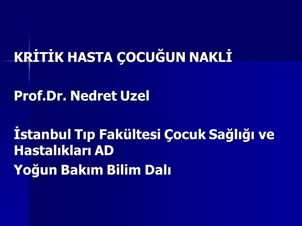 KRİTİK HASTA ÇOCUĞUN NAKLİ Prof.Dr.
