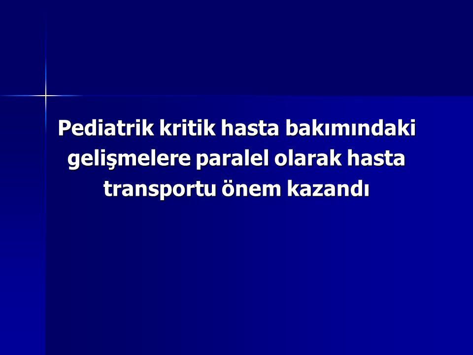 Pediatrik kritik hasta bakımındaki gelişmelere paralel olarak hasta transportu önem kazandı
