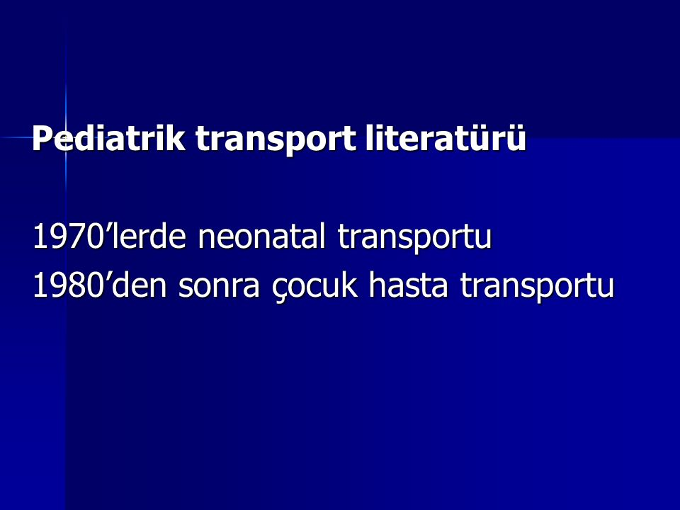 Pediatrik transport literatürü 1970'lerde neonatal transportu 1980'den sonra çocuk hasta transportu