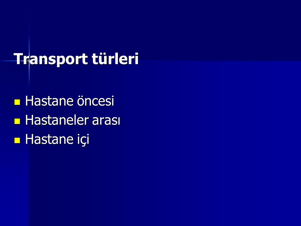 Transport türleri Hastane öncesi Hastane öncesi Hastaneler arası Hastaneler arası Hastane içi Hastane içi