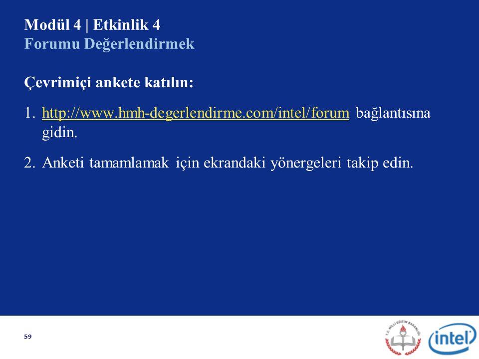 59 Modül 4 | Etkinlik 4 Forumu Değerlendirmek Çevrimiçi ankete katılın: 1.http://www.hmh-degerlendirme.com/intel/forum bağlantısına gidin.http://www.hmh-degerlendirme.com/intel/forum 2.Anketi tamamlamak için ekrandaki yönergeleri takip edin.