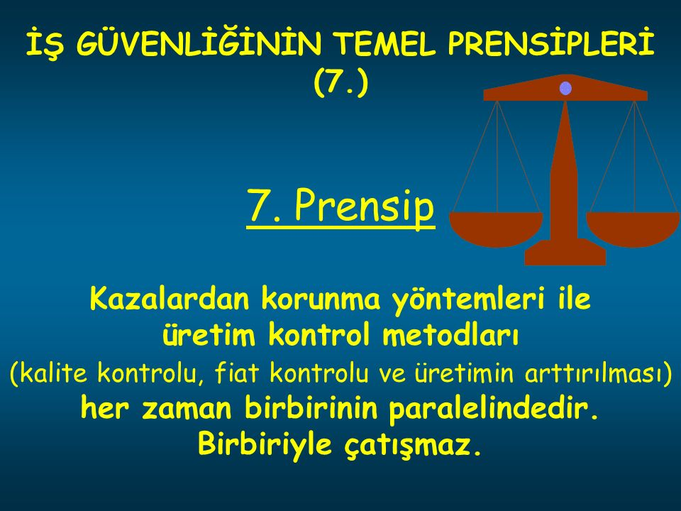 İŞ GÜVENLİĞİNİN TEMEL PRENSİPLERİ (7.) 7.