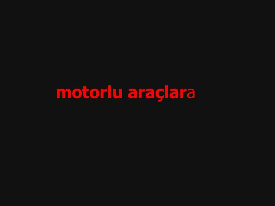 motorlu araçlara motorlu araçlara