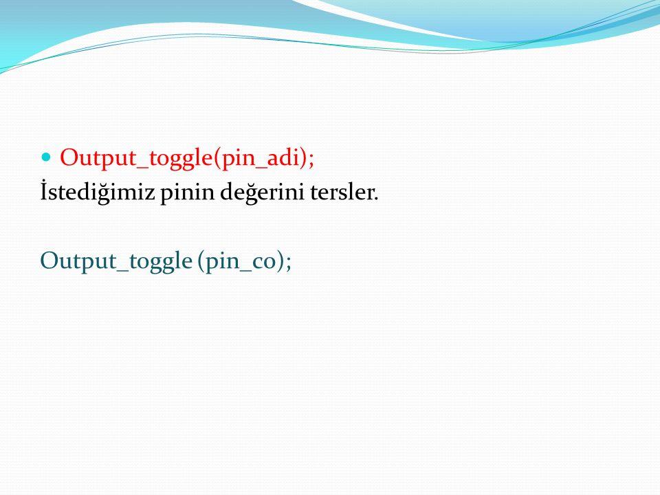 Output_toggle(pin_adi); İstediğimiz pinin değerini tersler. Output_toggle (pin_c0);