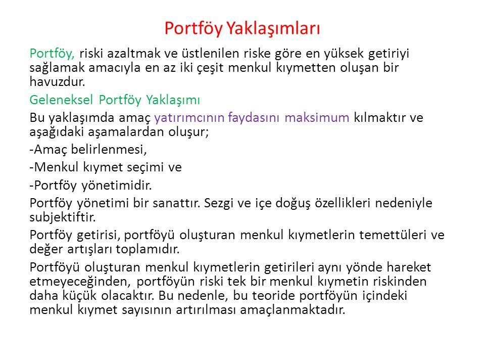 Portföy Yaklaşımları Portföy, riski azaltmak ve üstlenilen riske göre en yüksek getiriyi sağlamak amacıyla en az iki çeşit menkul kıymetten oluşan bir