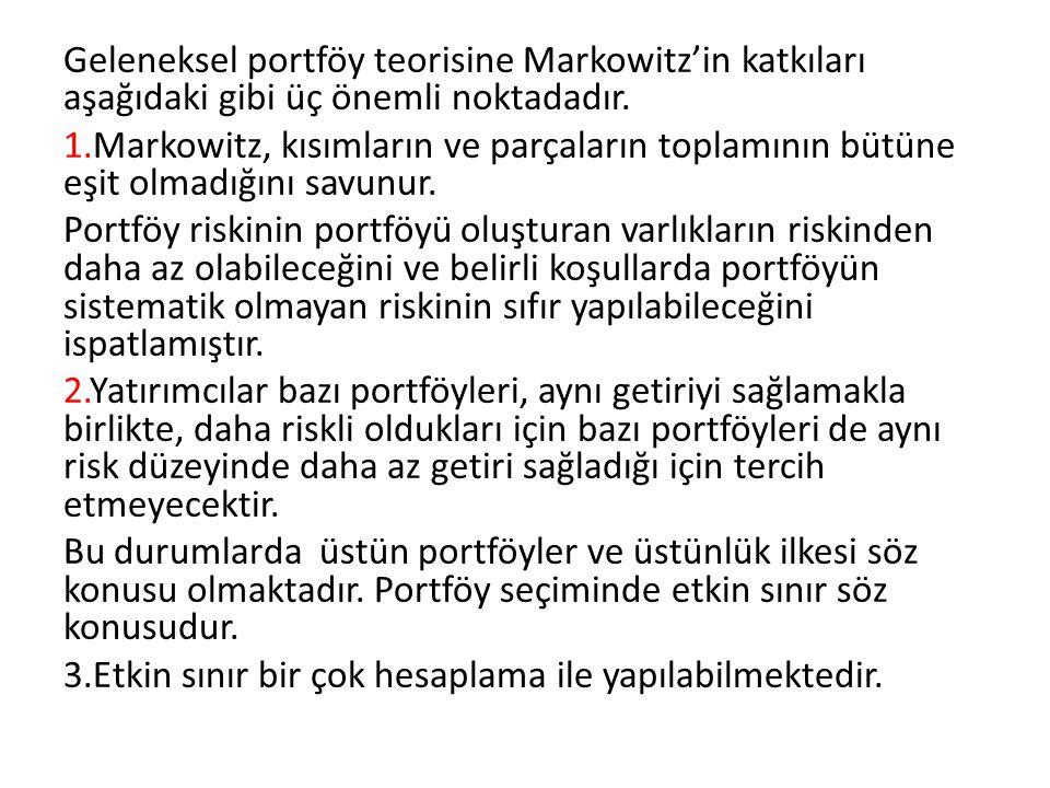 Geleneksel portföy teorisine Markowitz'in katkıları aşağıdaki gibi üç önemli noktadadır. 1.Markowitz, kısımların ve parçaların toplamının bütüne eşit