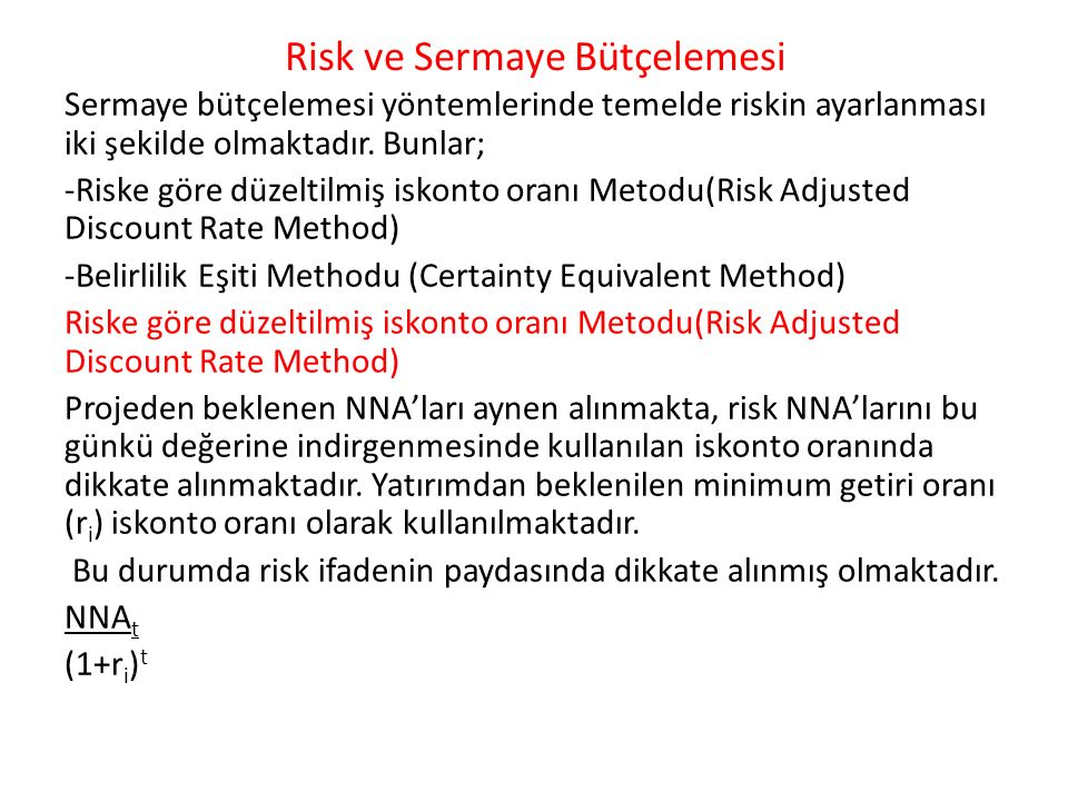 Risk ve Sermaye Bütçelemesi Sermaye bütçelemesi yöntemlerinde temelde riskin ayarlanması iki şekilde olmaktadır. Bunlar; -Riske göre düzeltilmiş iskon