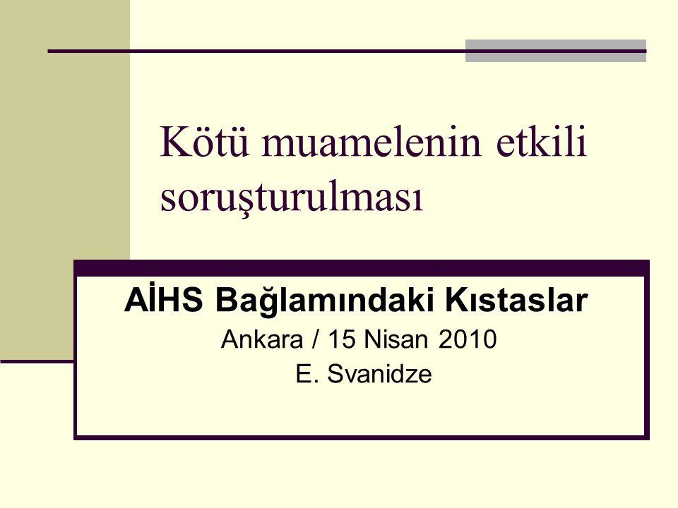 Kötü muamelenin etkili soruşturulması AİHS Bağlamındaki Kıstaslar Ankara / 15 Nisan 2010 E.