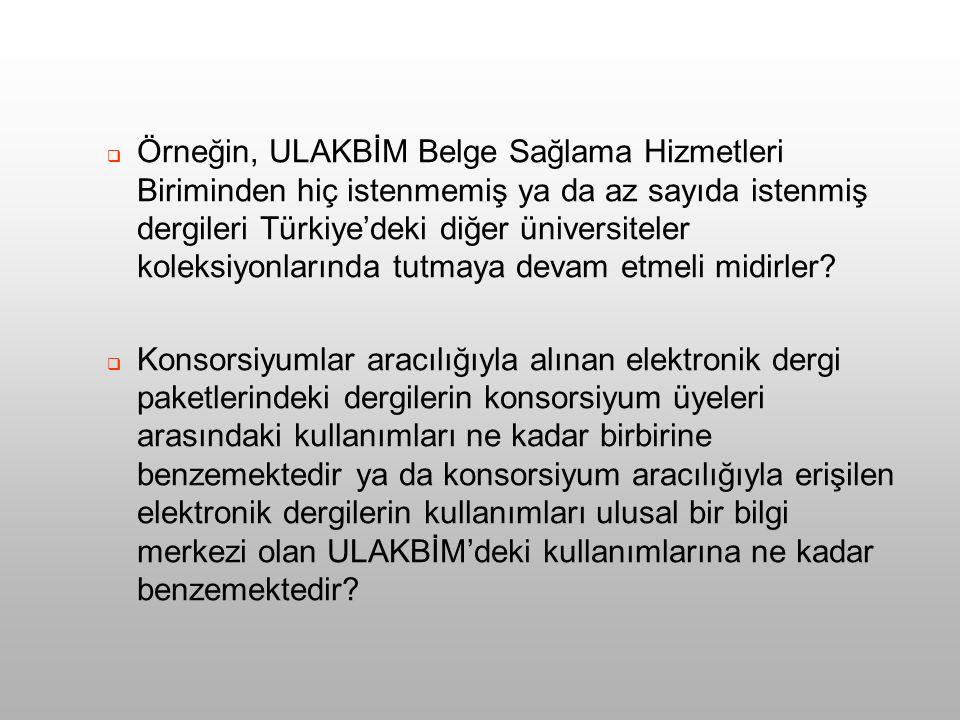  Örneğin, ULAKBİM Belge Sağlama Hizmetleri Biriminden hiç istenmemiş ya da az sayıda istenmiş dergileri Türkiye'deki diğer üniversiteler koleksiyonlarında tutmaya devam etmeli midirler.