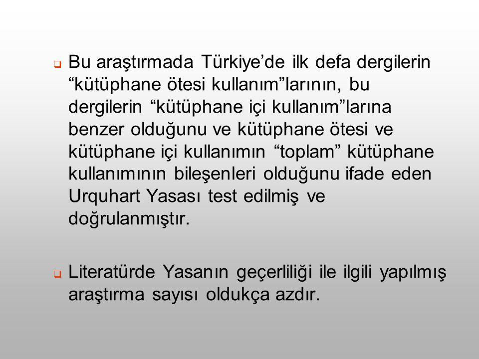  Bu araştırmada Türkiye'de ilk defa dergilerin kütüphane ötesi kullanım larının, bu dergilerin kütüphane içi kullanım larına benzer olduğunu ve kütüphane ötesi ve kütüphane içi kullanımın toplam kütüphane kullanımının bileşenleri olduğunu ifade eden Urquhart Yasası test edilmiş ve doğrulanmıştır.