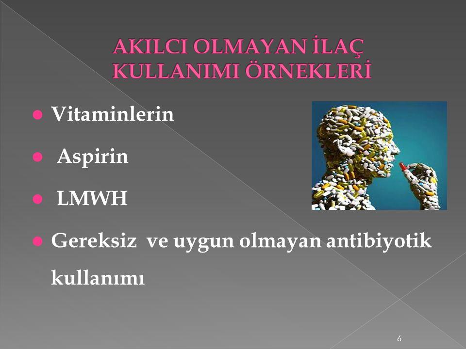 Vitaminlerin Aspirin LMWH Gereksiz ve uygun olmayan antibiyotik kullanımı 6
