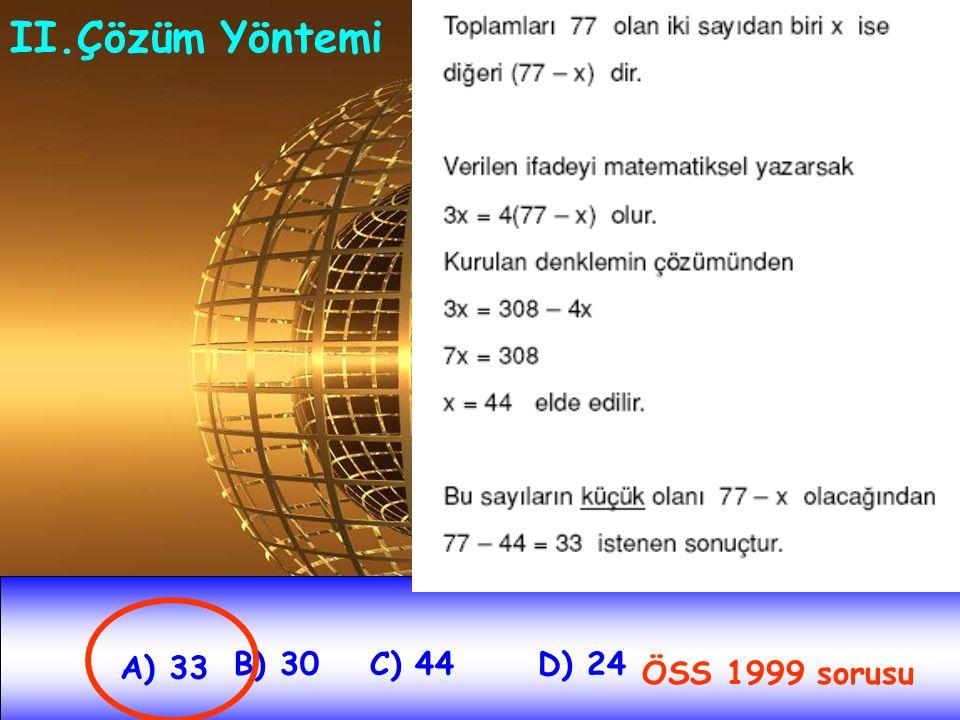 A) 33 B) 30C) 44D) 24 II.Çözüm Yöntemi ÖSS 1999 sorusu