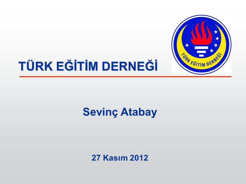 TÜRK EĞİTİM DERNEĞİ Sevinç Atabay 27 Kasım 2012