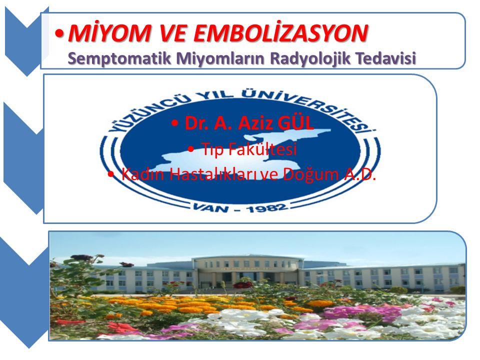 MİYOM VE EMBOLİZASYON Semptomatik Miyomların Radyolojik TedavisiMİYOM VE EMBOLİZASYON Semptomatik Miyomların Radyolojik Tedavisi Dr. A. Aziz GÜL Tıp F