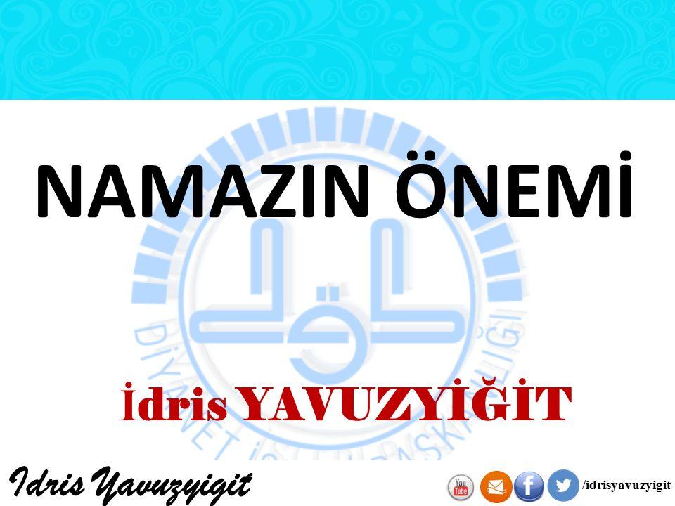 NAMAZIN ÖNEMİ İ dris YAVUZYİĞİT Idris Yavuzyigit /idrisyavuzyigit