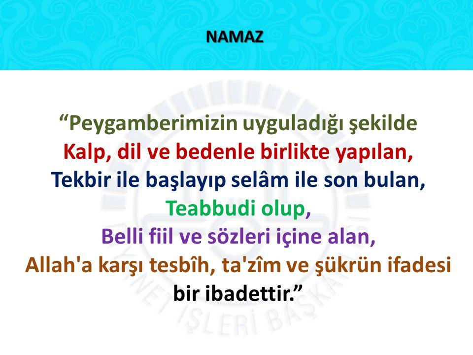 """NAMAZ """"Peygamberimizin uyguladığı şekilde Kalp, dil ve bedenle birlikte yapılan, Tekbir ile başlayıp selâm ile son bulan, Teabbudi olup, Belli fiil ve"""