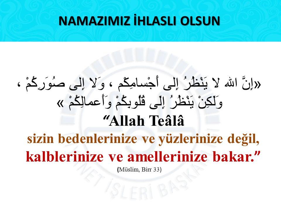 "NAMAZIMIZ İHLASLI OLSUN «إِنَّ الله لا يَنْظُرُ إِلى أَجْسامِكْم ، وَلا إِلى صُوَرِكُمْ ، وَلَكِنْ يَنْظُرُ إِلَى قُلُوبِكُمْ وَأَعمالِكُمْ » "" Allah"