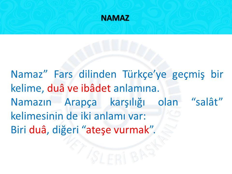 """NAMAZ Namaz"""" Fars dilinden Türkçe'ye geçmiş bir kelime, duâ ve ibâdet anlamına. Namazın Arapça karşılığı olan """"salât"""" kelimesinin de iki anlamı var: B"""