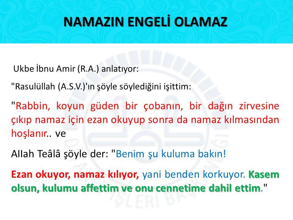 NAMAZIN ENGELİ OLAMAZ Ukbe İbnu Amir (R.A.) anlatıyor: