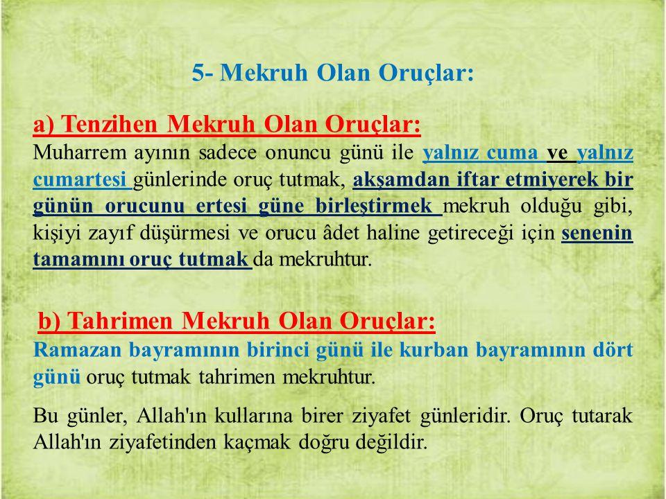 5- Mekruh Olan Oruçlar: a) Tenzihen Mekruh Olan Oruçlar: Muharrem ayının sadece onuncu günü ile yalnız cuma ve yalnız cumartesi günlerinde oruç tutmak