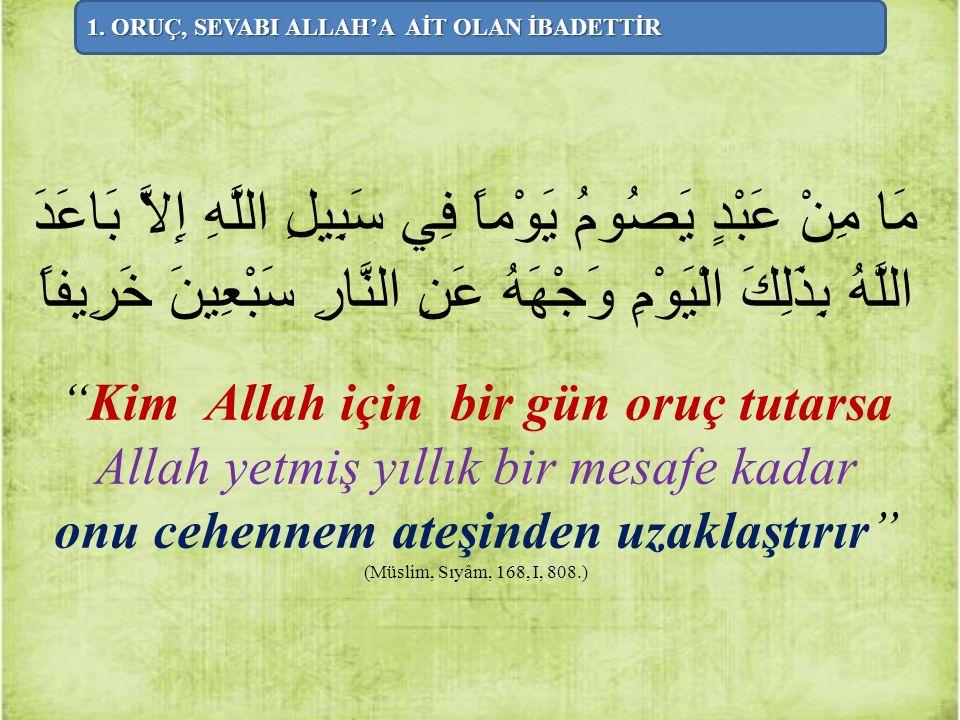 "مَا مِنْ عَبْدٍ يَصُومُ يَوْماً فِي سَبِيلِ اللَّهِ إِلاَّ بَاعَدَ اللَّهُ بِذَلِكَ الْيَوْمِ وَجْهَهُ عَنِ النَّارِ سَبْعِينَ خَرِيفاً ""Kim Allah içi"