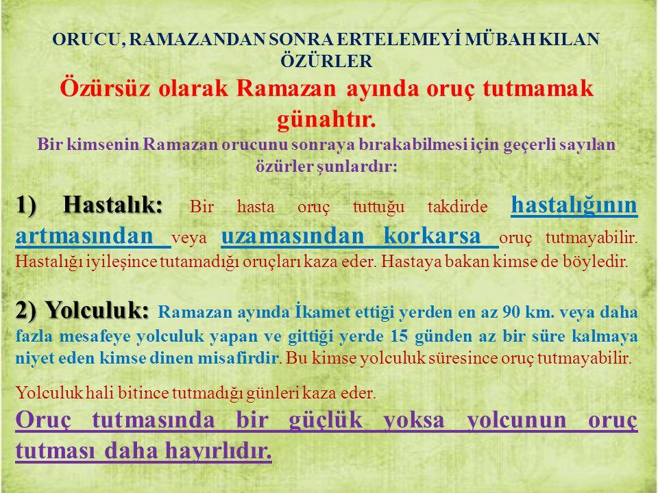 ORUCU, RAMAZANDAN SONRA ERTELEMEYİ MÜBAH KILAN ÖZÜRLER Özürsüz olarak Ramazan ayında oruç tutmamak günahtır. Bir kimsenin Ramazan orucunu sonraya bıra