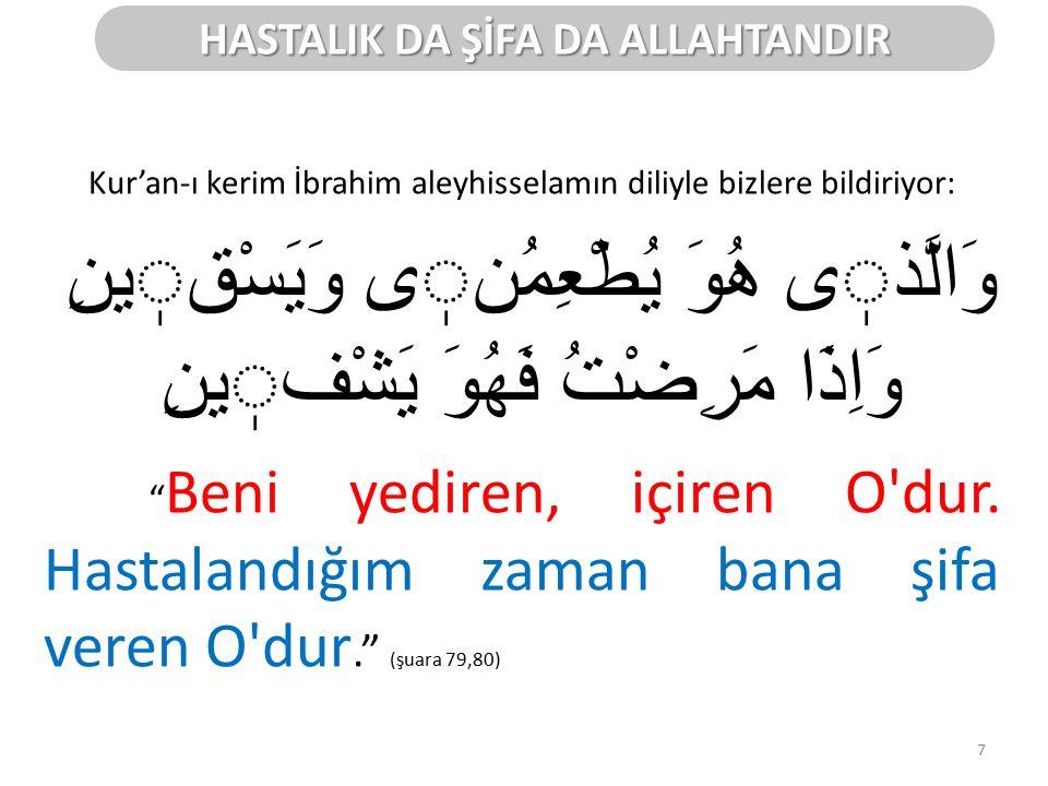 Kur'an-ı kerim İbrahim aleyhisselamın diliyle bizlere bildiriyor: وَالَّذى هُوَ يُطْعِمُنى وَيَسْقينِ وَاِذَا مَرِضْتُ فَهُوَ يَشْفينِ Beni yediren, içiren O dur.