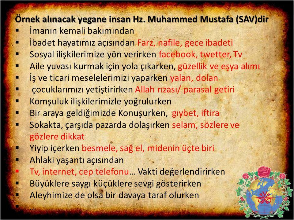 Örnek alınacak yegane insan Hz. Muhammed Mustafa (SAV)dir  İmanın kemali bakımından  İbadet hayatımız açısından Farz, nafile, gece ibadeti  Sosyal