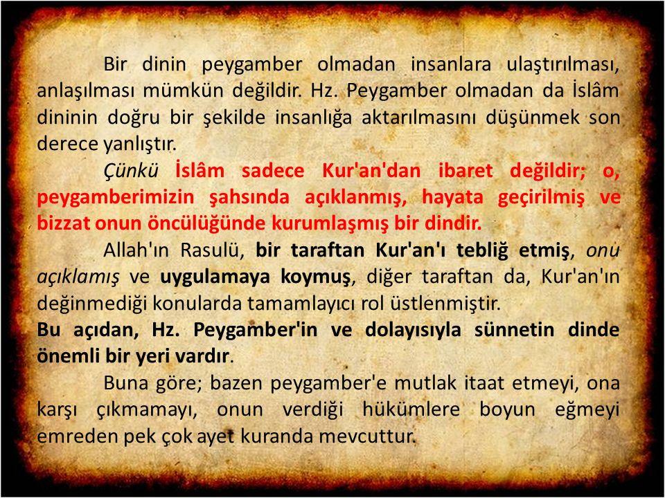 Bir dinin peygamber olmadan insanlara ulaştırılması, anlaşılması mümkün değildir. Hz. Peygamber olmadan da İslâm dininin doğru bir şekilde insanlığa a