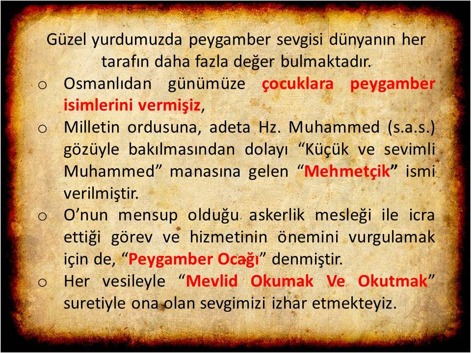 Güzel yurdumuzda peygamber sevgisi dünyanın her tarafın daha fazla değer bulmaktadır. o Osmanlıdan günümüze çocuklara peygamber isimlerini vermişiz, o