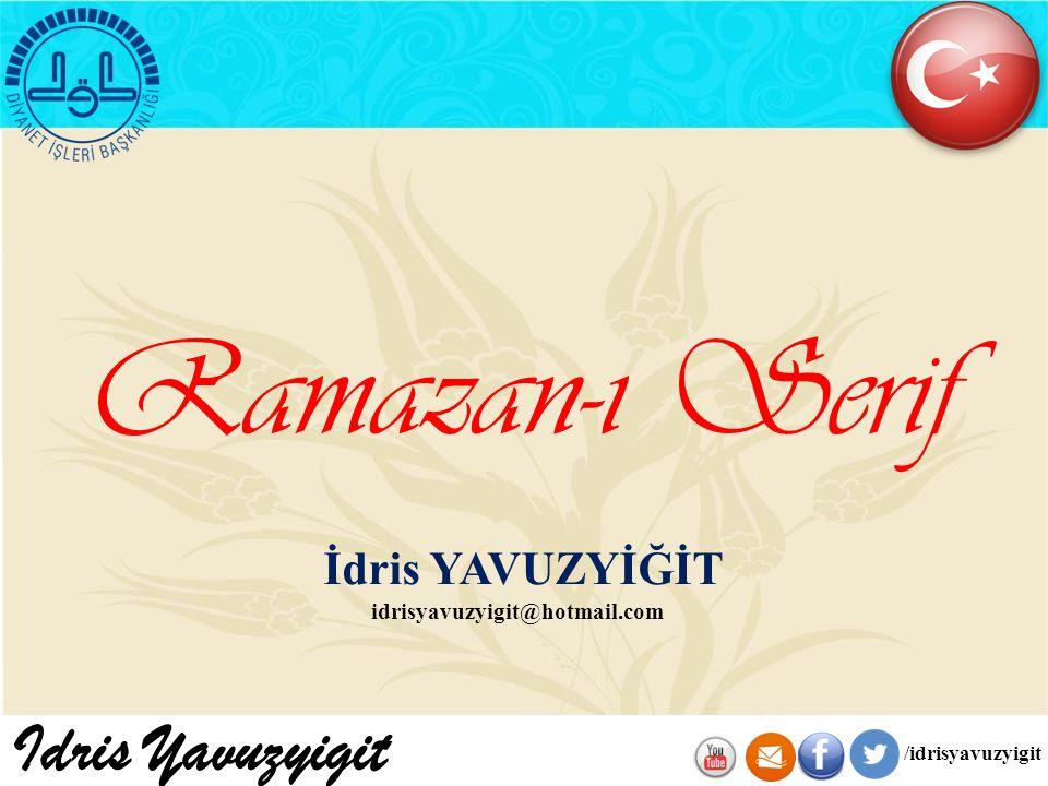 İdris YAVUZYİĞİT Ramazan-ı Serif idrisyavuzyigit@hotmail.com Idris Yavuzyigit /idrisyavuzyigit